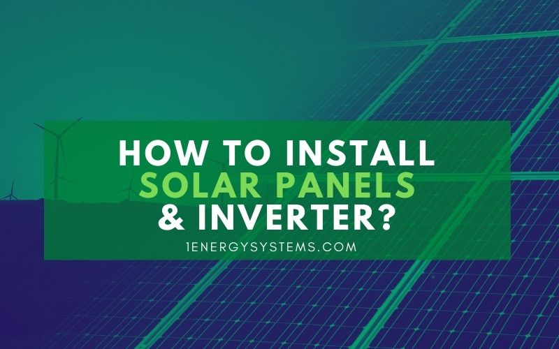 How to Install Solar Panels and Inverter